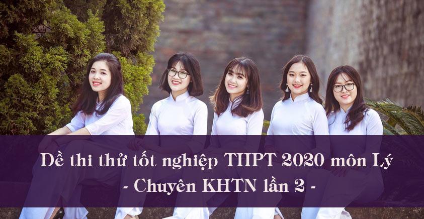 Đề thi thử tốt nghiệp THPT 2020 môn Lý - Chuyên KHTN lần 2