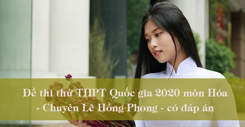 Đề thi thử THPT Quốc gia 2020 môn Hóa - Chuyên Lê Hồng Phong
