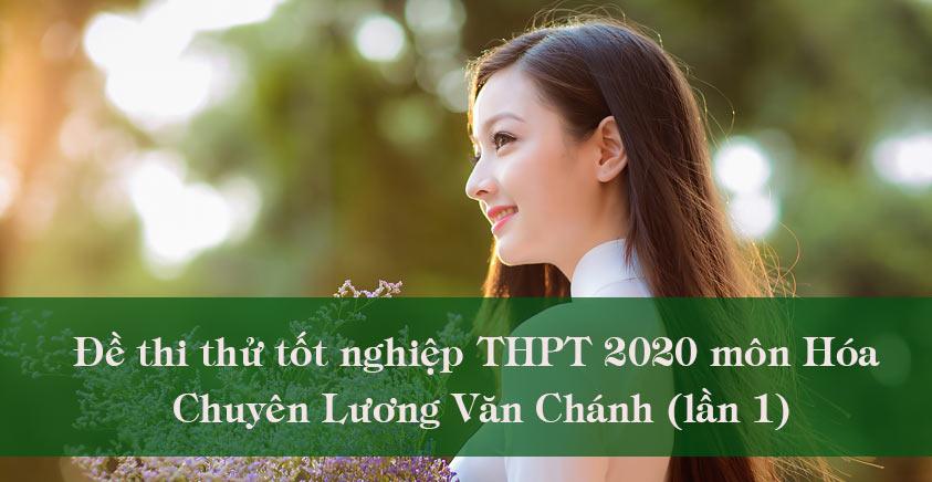 Đề thi thử tốt nghiệp THPT 2020 môn Hóa Chuyên Lương Văn Chánh (lần 1)