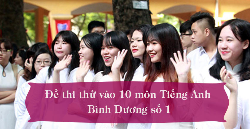 Đề thi thử tuyển sinh vào 10 môn Tiếng Anh Bình Dương số 1