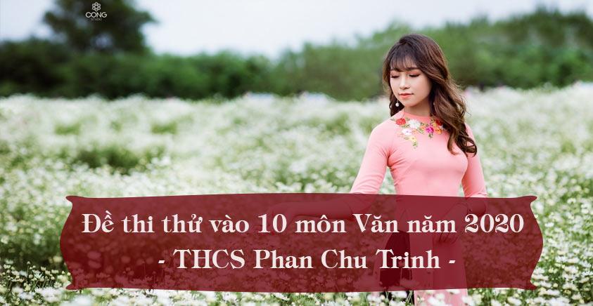 Đề thi thử tuyển sinh vào lớp 10 môn Văn năm 2020 - THCS Phan Chu Trinh