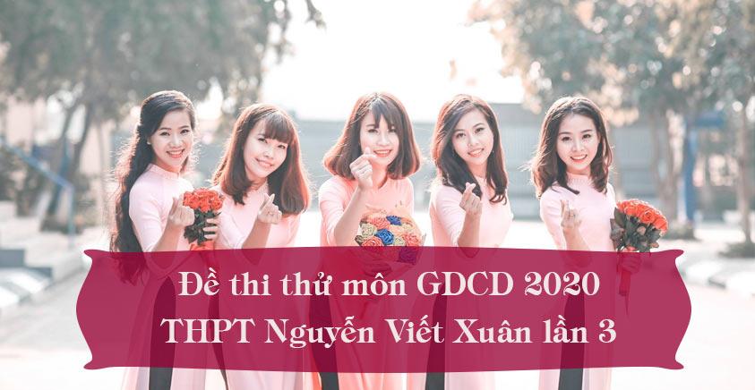 Đề thi thử môn GDCD trường THPT Nguyễn Viết Xuân lần 3 năm 2020