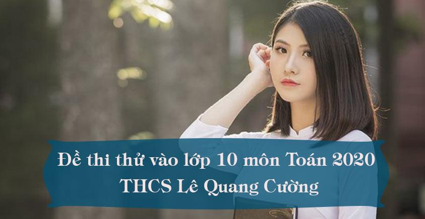 Đề thi thử vào lớp 10 môn Toán 2020 có đáp án - THCS Lê Quang Cường
