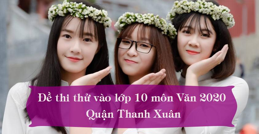 Đề thi thử vào lớp 10 môn Văn năm 2020 Quận Thanh Xuân