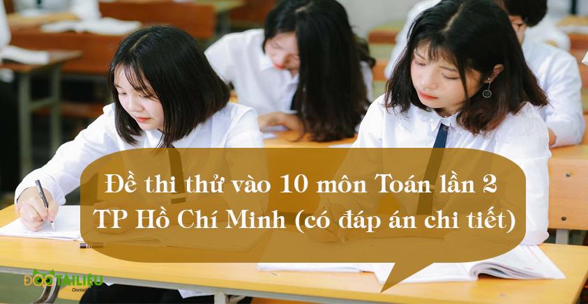 Đề thi thử vào 10 môn Toán lần 2 TP Hồ Chí Minh có đáp án chi tiết