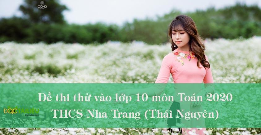 Đề thi thử vào lớp 10 môn Toán THCS Nha Trang (Thái Nguyên) năm 2020