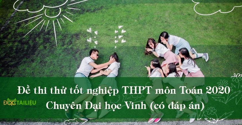 Đề thi thử tốt nghiệp THPT môn Toán 2020 Chuyên Đại học Vinh (có đáp án)