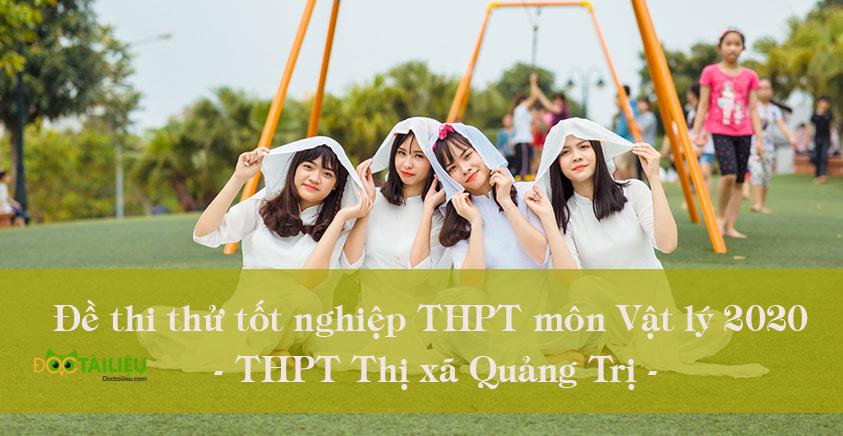 Đề thi thử tốt nghiệp THPT 2020 môn Lý THPT Thị xã Quảng Trị (có đáp án)