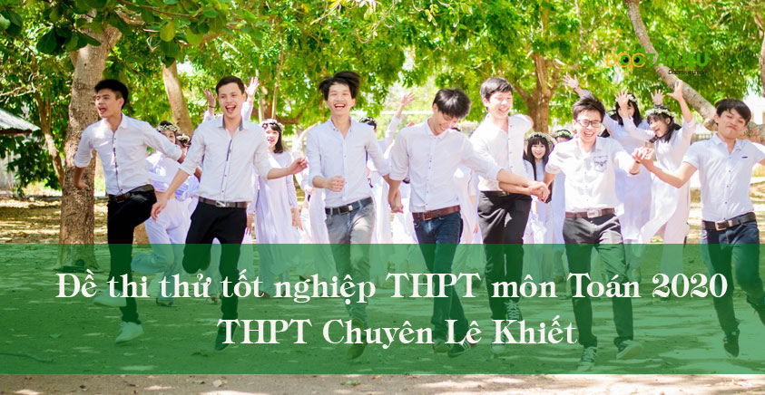 Đề thi thử tốt nghiệp THPT môn Toán 2020 THPT Chuyên Lê Khiết