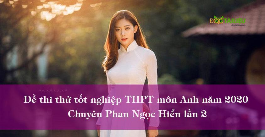 Đề thi thử tốt nghiệp THPT môn Anh năm 2020 lần 2 Chuyên Phan Ngọc Hiển