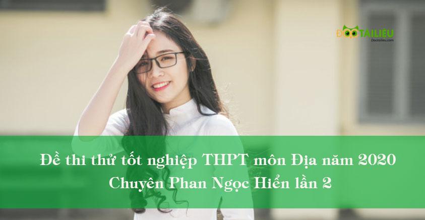 Đề thi thử tốt nghiệp THPT môn Địa năm 2020 Chuyên Phan Ngọc Hiển lần 2