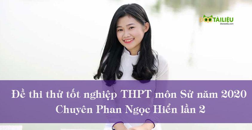 Đề thi thử tốt nghiệp THPT môn Sử năm 2020 Chuyên Phan Ngọc Hiển lần 2