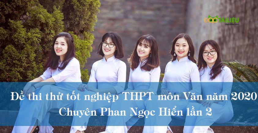 Đề thi thử tốt nghiệp THPT môn Văn năm 2020 Chuyên Phan Ngọc Hiển lần 2