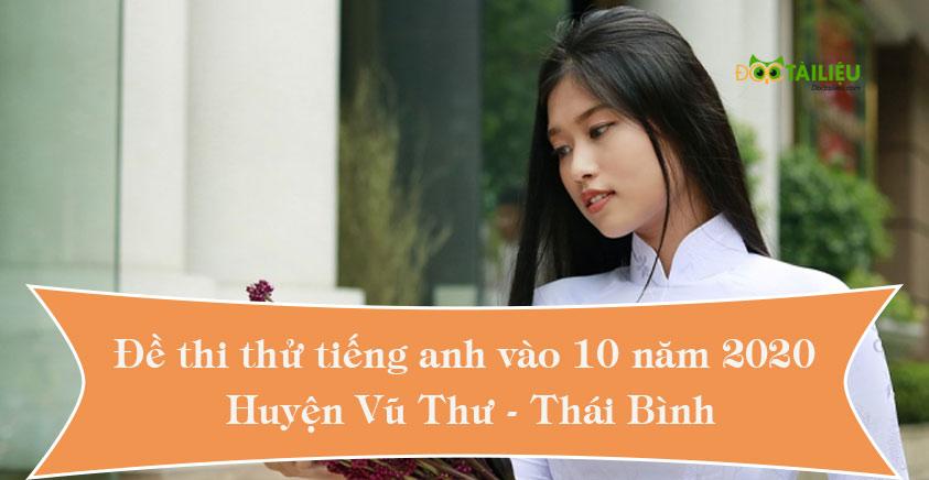 Đề thi thử tiếng anh vào lớp 10 năm 2020 của huyện Vũ Thư