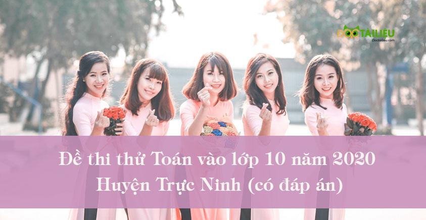 Đề thi thử Toán vào lớp 10 năm 2020 huyện Trực Ninh (có đáp án)