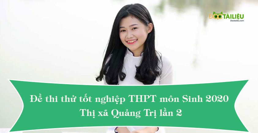Đề thi thử tốt nghiệp THPT môn Sinh 2020 Thị xã Quảng Trị lần 2