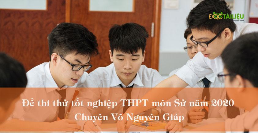 Đề thi thử tốt nghiệp THPT môn Sử năm 2020 Chuyên Võ Nguyên Giáp
