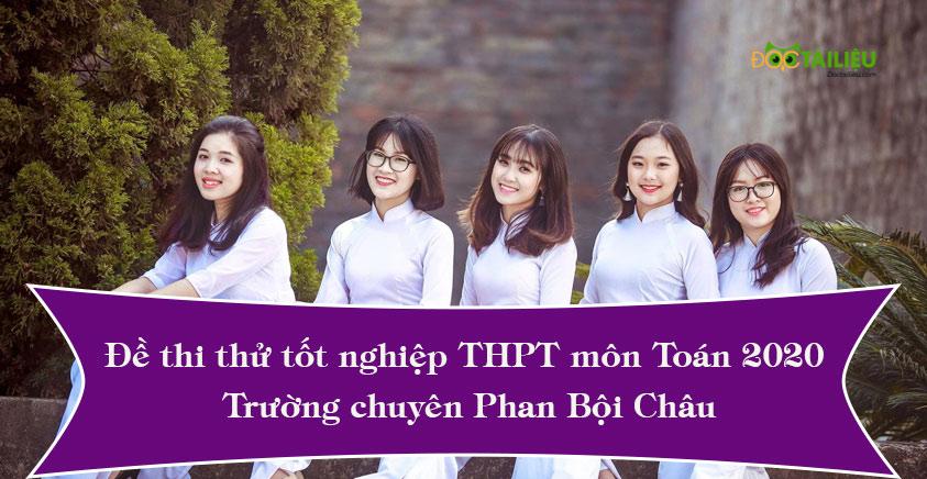Đề thi thử tốt nghiệp THPT môn Toán 2020 của trường chuyên Phan Bội Châu