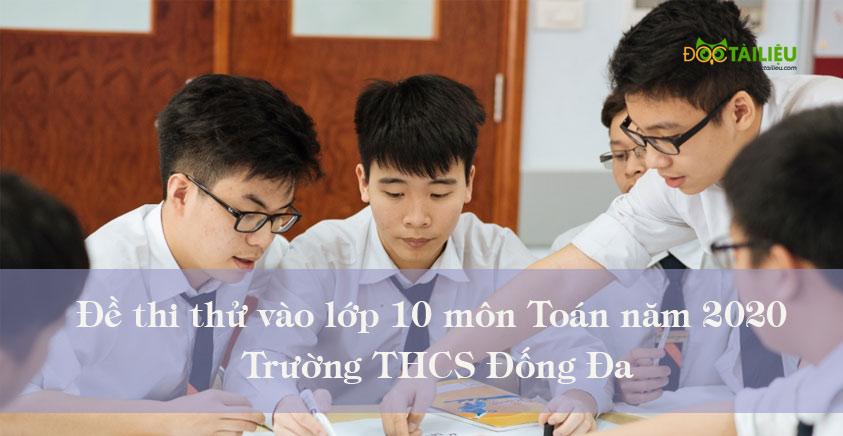 Đề thi thử vào lớp 10 môn Toán năm 2020 trường THCS Đống Đa
