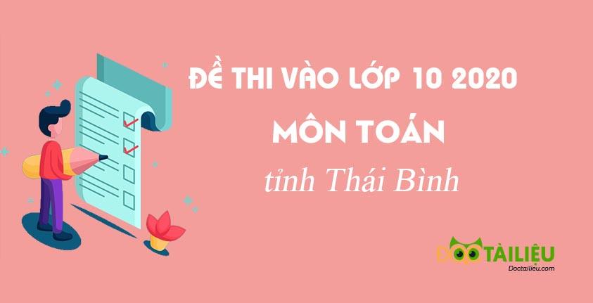 Đáp án Toán tuyển sinh lớp 10 Thái Bình năm 2020