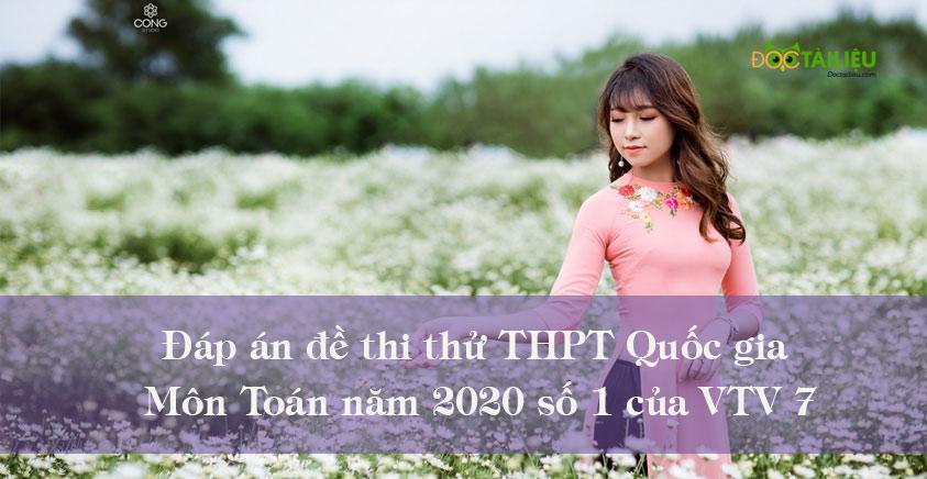 Đáp án đề thi thử THPT Quốc gia môn Toán năm 2020 số 1 của VTV7