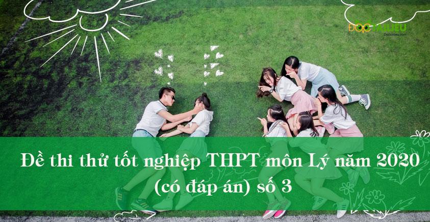 Đề thi thử tốt nghiệp THPT môn Lý năm 2020 có đáp án số 3