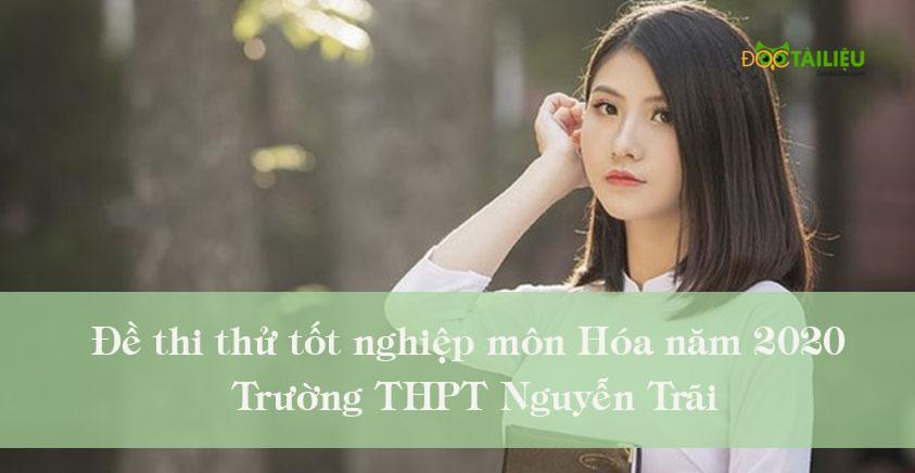 Đề thi thử tốt nghiệp môn Hóa năm 2020 trường THPT Nguyễn Trãi