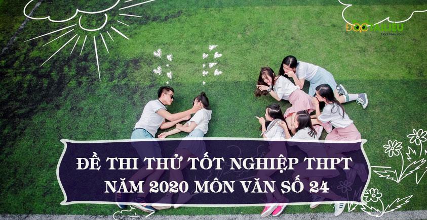 Đề thi thử tốt nghiệp THPT năm 2020 môn Văn số 24