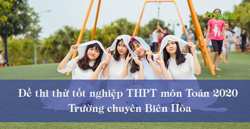 Đề thi thử tốt nghiệp THPT môn Toán 2020 trường chuyên Biên Hòa