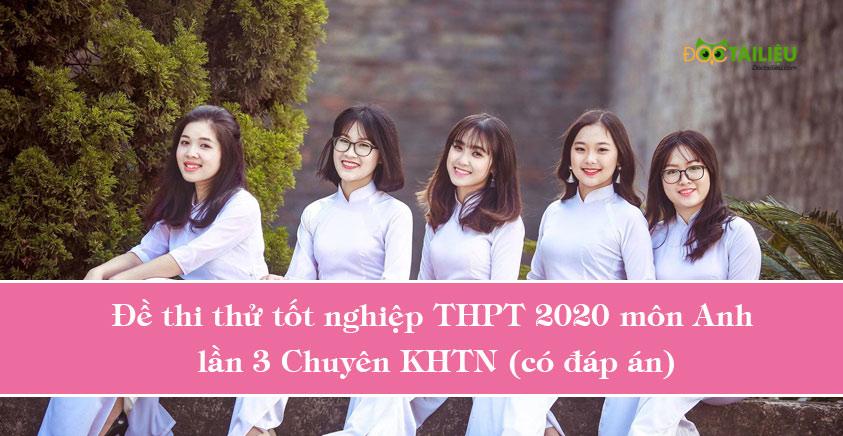 Đề thi thử tốt nghiệp THPT 2020 môn Anh lần 2 Chuyên KHTN (có đáp án)