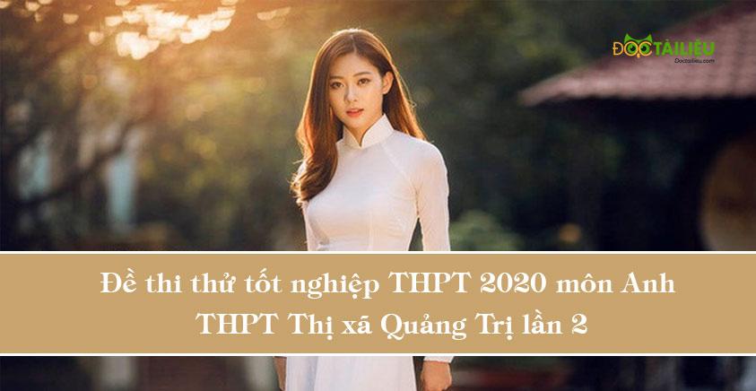 Đề thi thử tốt nghiệp THPT 2020 môn Anh trường THPT Thị xã Quảng Trị lần 2