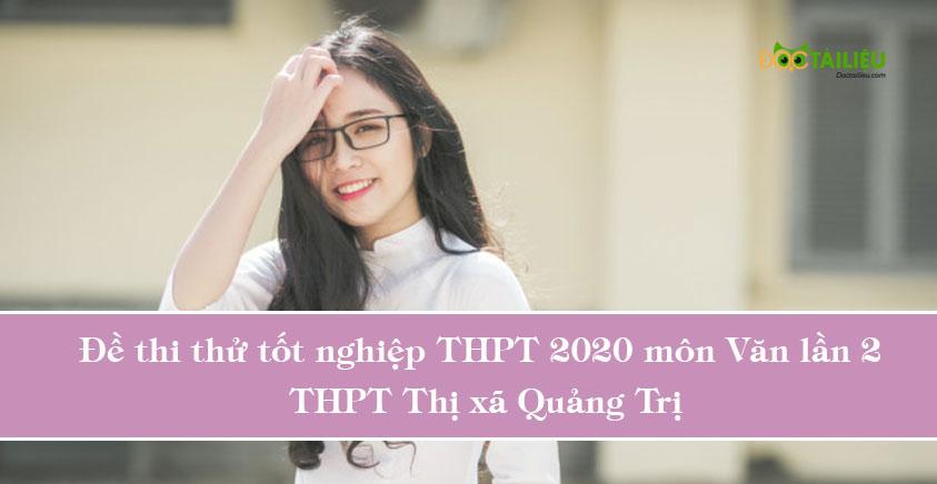 Đề thi thử tốt nghiệp THPT 2020 môn Văn lần 2 của THPT Thị xã Quảng Trị