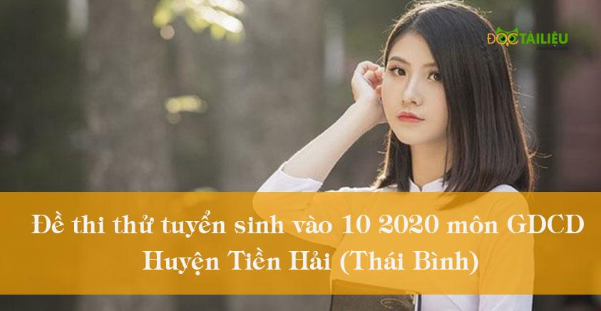 Đề thi thử tuyển sinh vào 10 2020 môn GDCD của huyện Tiền Hải (Thái Bình)