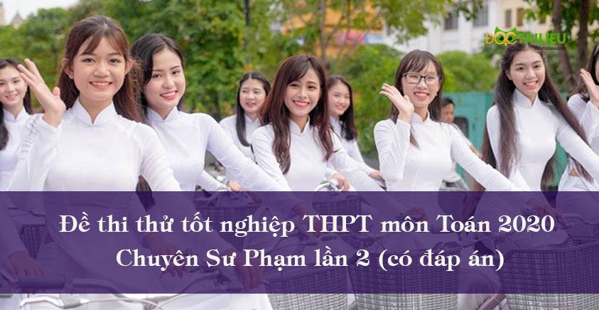 Đề thi thử tốt nghiệp THPT môn Toán 2020 Chuyên Sư Phạm lần 2 (có đáp án)