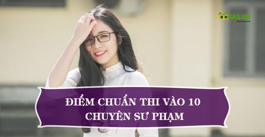 Điểm chuẩn thi vào 10 Chuyên Sư phạm 2020