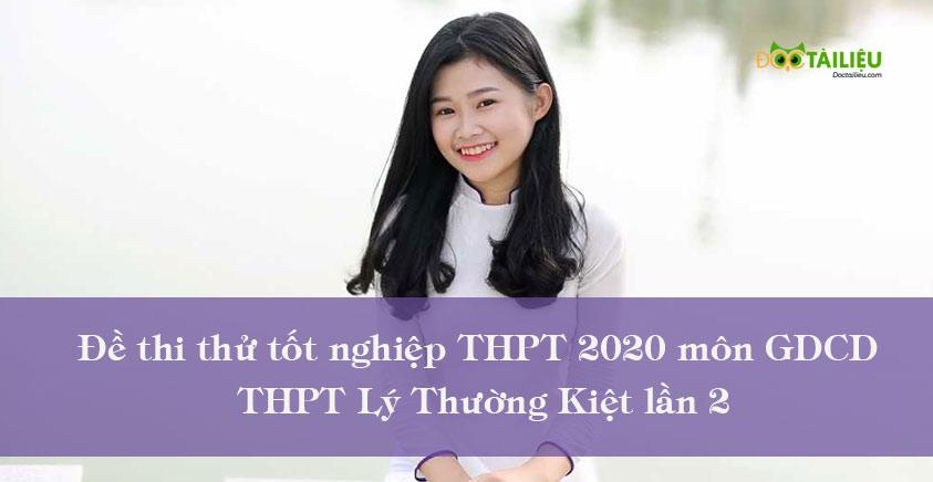 Đề thi thử tốt nghiệp THPT 2020 môn GDCD THPT Lý Thường Kiệt lần 2