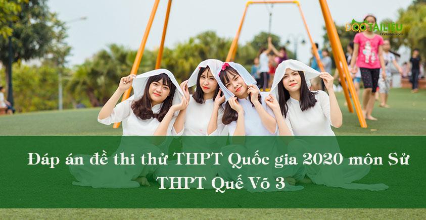 Đáp án đề thi thử THPT Quốc gia 2020 môn Sử THPT Quế Võ 3