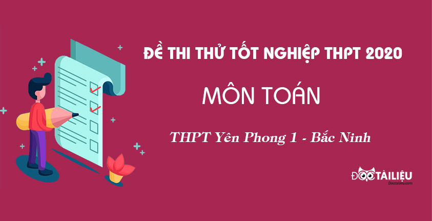 Đề thi thử tốt nghiệp THPT 2020 môn Toán lần 3 trường THPT Yên Phong 1