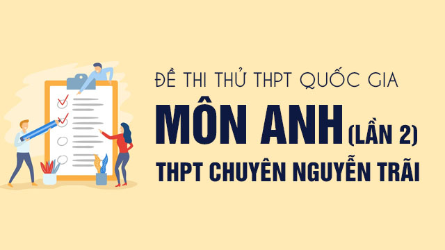 Đáp án đề thi thử THPT Quốc gia 2020 môn Anh chuyên Nguyễn Trãi lần 2
