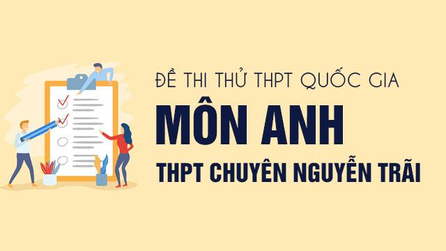 Đáp án đề thi thử THPT Quốc gia 2020 môn Anh chuyên Nguyễn Trãi lần 1