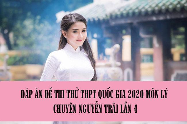 Đáp án đề thi thử THPT Quốc gia 2020 môn Lý chuyên Nguyễn Trãi lần 4