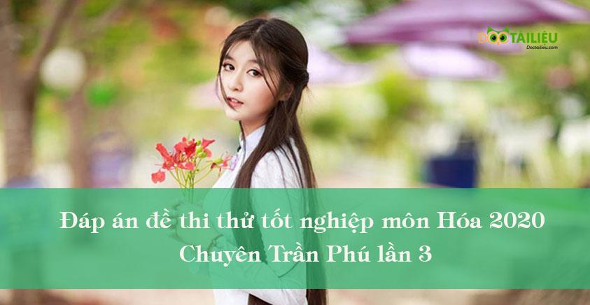 Đáp án đề thi thử tốt nghiệp môn Hóa 2020 chuyên Trần Phú lần 3