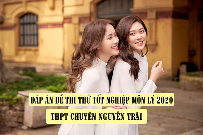 Đáp án đề thi thử tốt nghiệp môn Lý 2020 trường THPT chuyên Nguyễn Trãi
