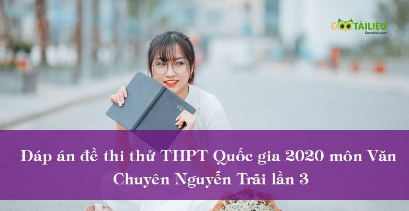 Đáp án đề thi thử THPT Quốc gia 2020 môn Văn Chuyên Nguyễn Trãi lần 3