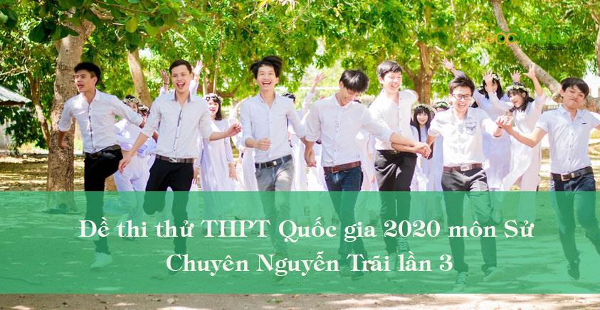 Đề thi thử THPT Quốc gia 2020 môn Sử THPT Chuyên Nguyễn Trãi lần 3