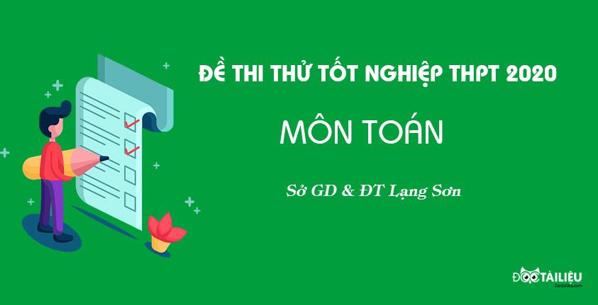 Đề thi thử tốt nghiệp THPT 2020 môn Toán sở Giáo dục Lạng Sơn