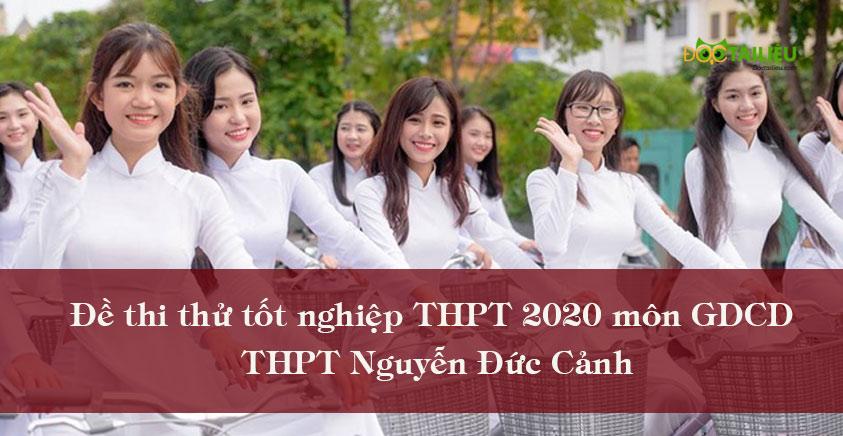 Đề thi thử tốt nghiệp THPT 2020 môn GDCD THPT Nguyễn Đức Cảnh