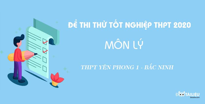 Đề thi thử THPT quốc gia 2020 môn Lí trường Yên Phong 1