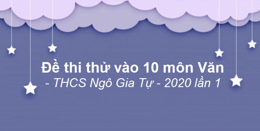 Đề thi thử vào lớp 10 môn Văn trường THCS Ngô Gia Tự năm 2020 lần 1