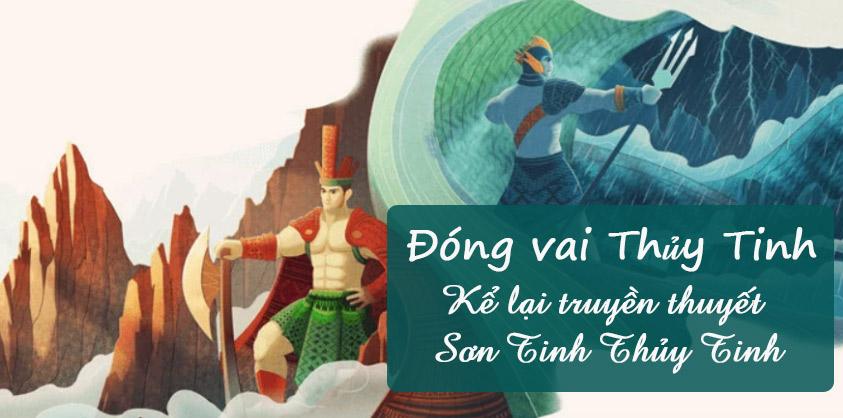 Đóng vai Thủy Tinh Kể lại truyền thuyết Sơn Tinh Thủy Tinh